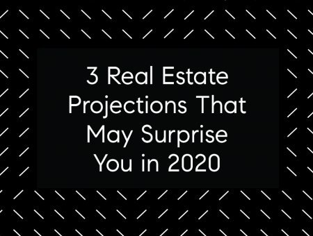 3 Real Estate Projections That May Surprise You In 2020