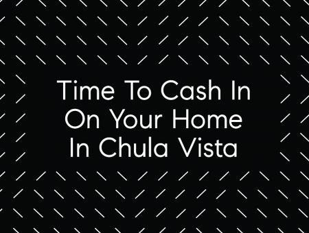 Time To Sell Chula Vista
